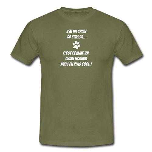 J'ai un chien de chasse... - T-shirt Homme