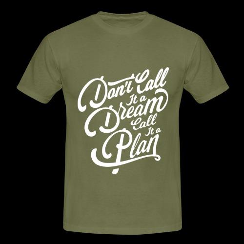 Don t Call it A Dream - Männer T-Shirt