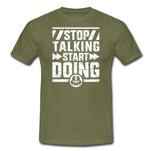 Stop Talking Start Doing - Männer T-Shirt
