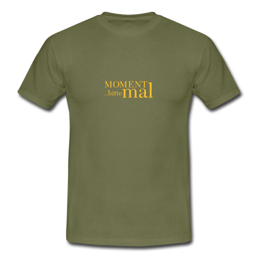 Moment mal bitte .. - Männer T-Shirt