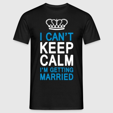 I CAN'T KEEP CALM I'm getting MARRIED (1c or 2c) - Männer T-Shirt
