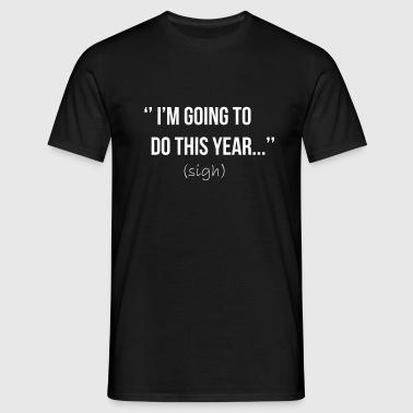 I'm going to do this year (sigh) - Männer T-Shirt