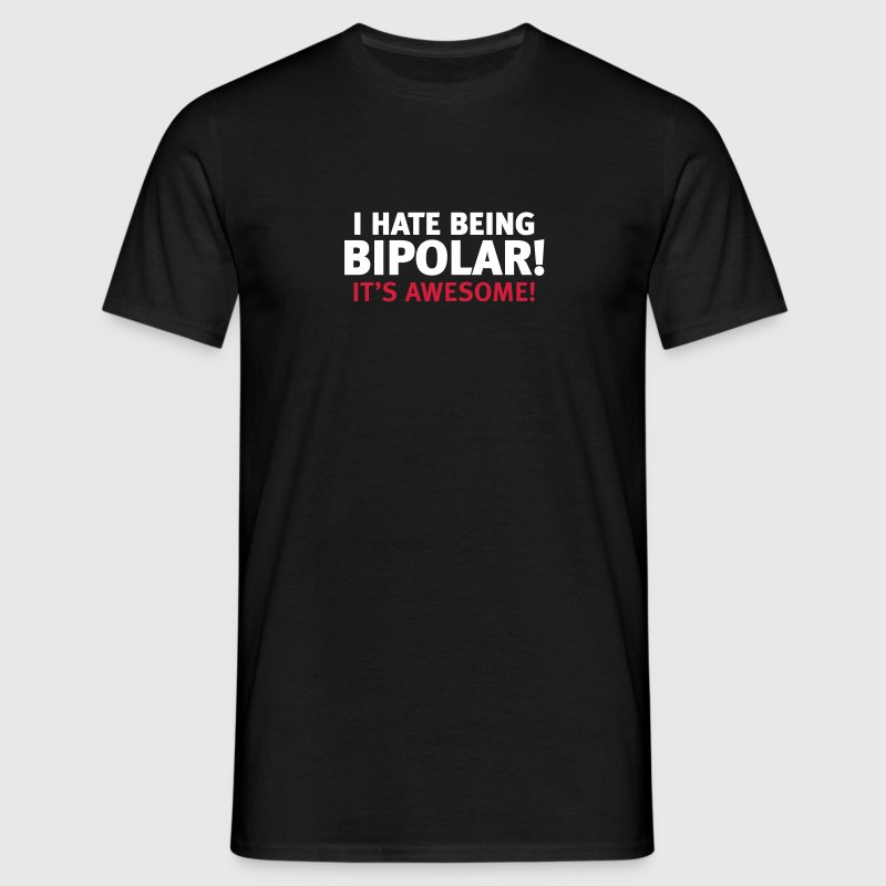 i hate being bipolar it's awesome manie depression - T-shirt herr