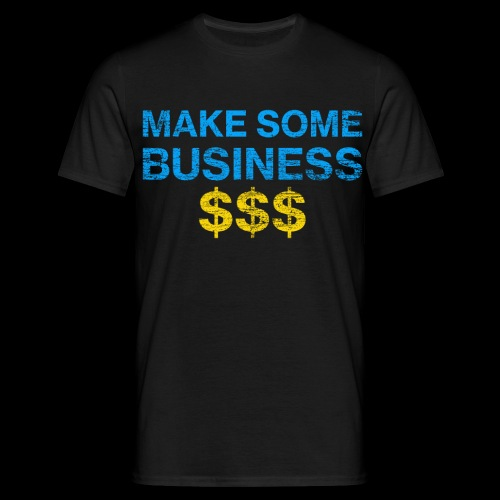 Make Some Business Used Look - Männer T-Shirt