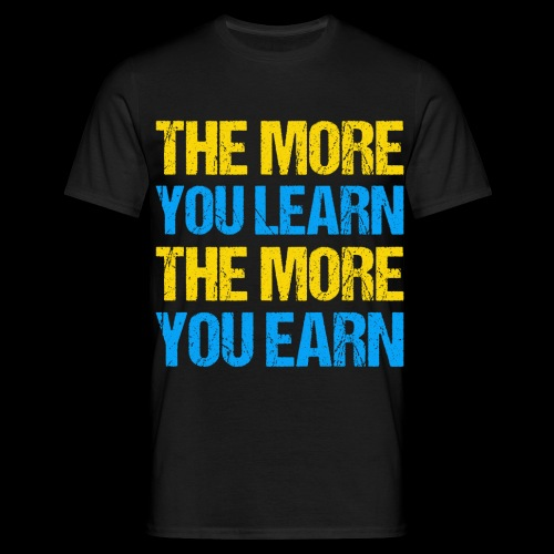 The More You Learn The More You Earn - Männer T-Shirt
