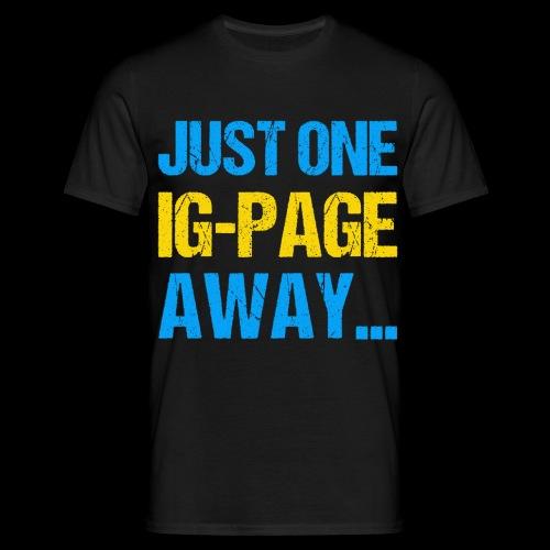 Just One IG Page Away - Männer T-Shirt