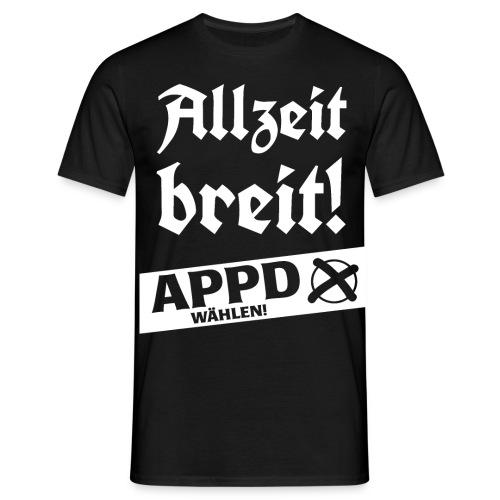 Allzeit breit! APPD wählen! - Männer T-Shirt
