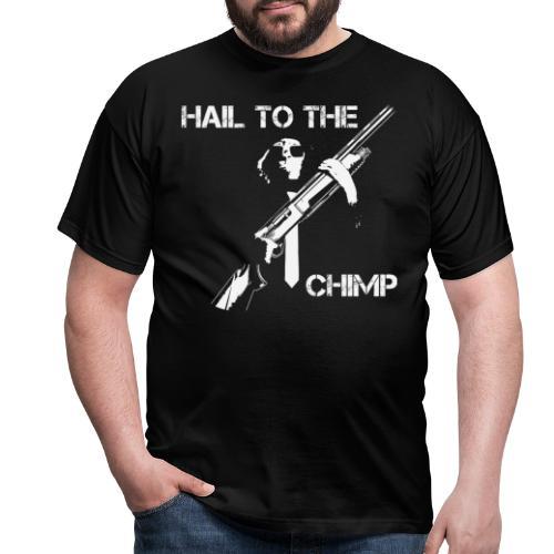 HAIL TO THE CHIMP - Men's T-Shirt