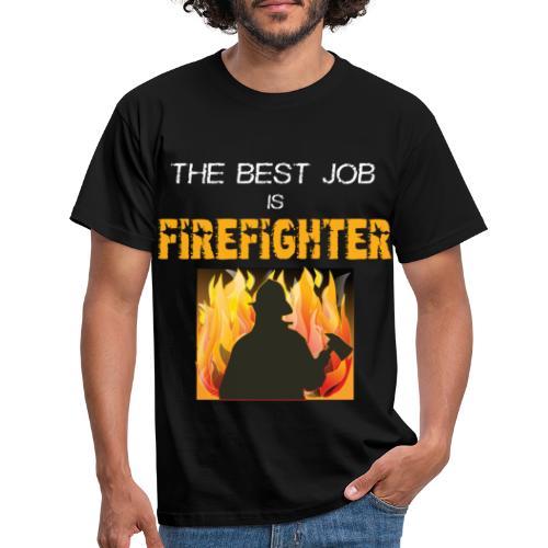 The best Job is Firefighter - Männer T-Shirt