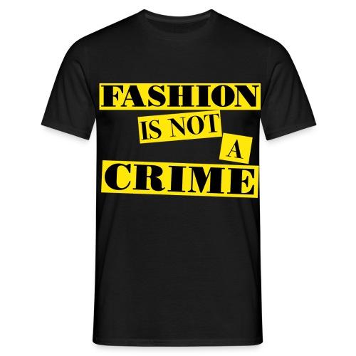 FASHION IS NOT A CRIME - Men's T-Shirt