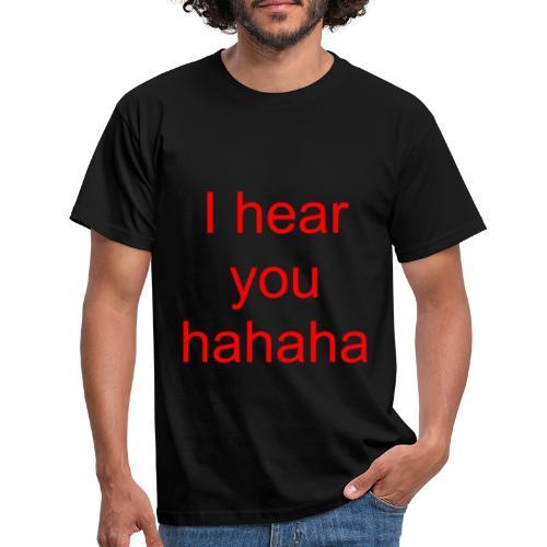 i hear you - Männer T-Shirt