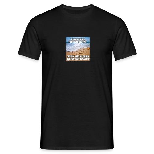 nichts Positives in 2020 - kein Corona-Test? - Männer T-Shirt