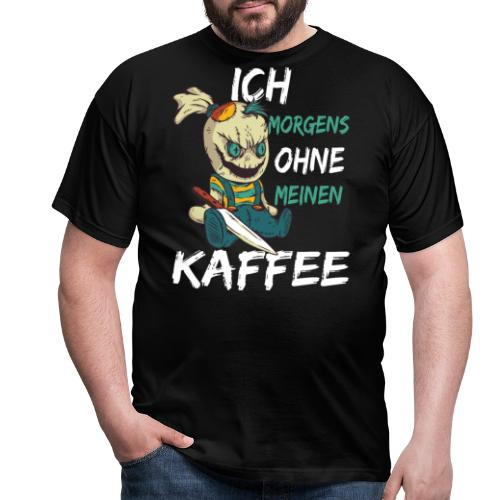Kaffee lustige Kaffee Sprüche morgens ohne Kaffee - Männer T-Shirt
