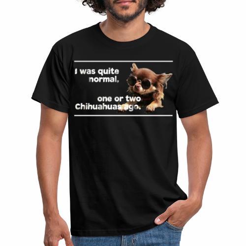 Chihuahua Spruch Chihuahuas T-Shirt - Männer T-Shirt