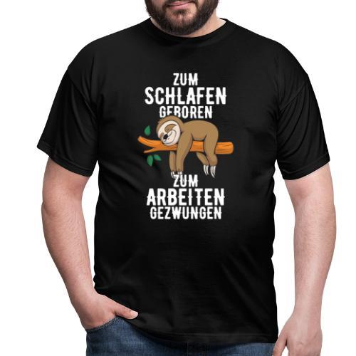 Zum Schlafen geboren Zum Arbeiten gezwungen - Männer T-Shirt