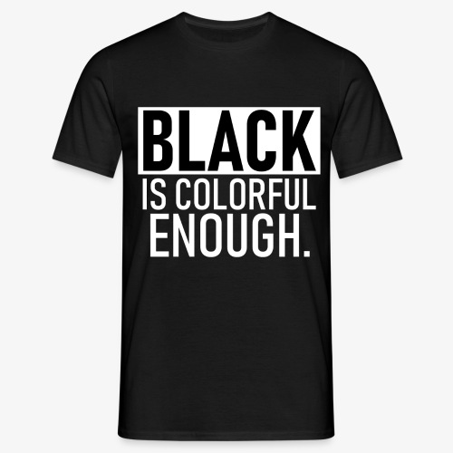 Zwart is kleurrijk genoeg - Mannen T-shirt