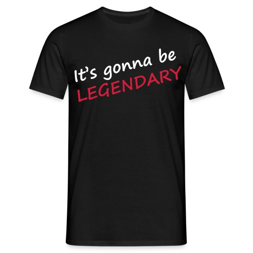its_gonna_be_legendary - T-shirt Homme