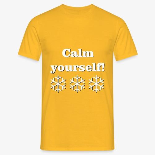Calm yourself! - Men's T-Shirt