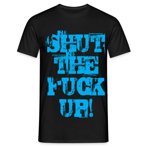 Shut the fuck up CYAN - T-shirt herr