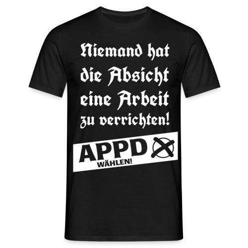 Niemand hat die Absicht eine Arbeit zu verrichten! - Männer T-Shirt