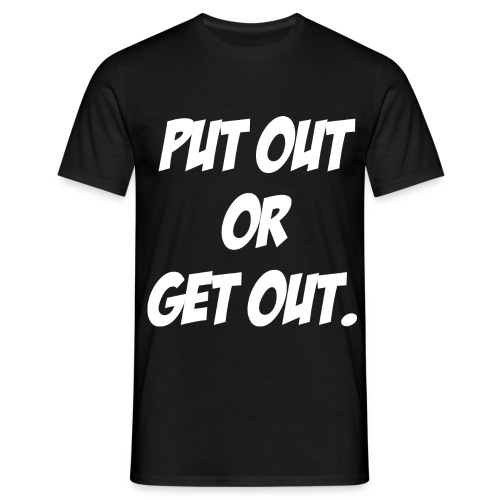 Put Out Or Get Out White - Men's T-Shirt