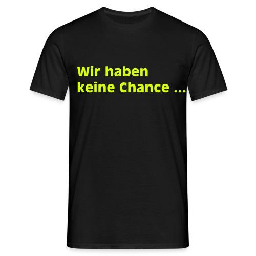 keine chance1 - Männer T-Shirt