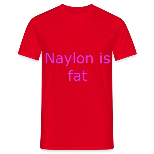 Naylon is fat - Men's T-Shirt