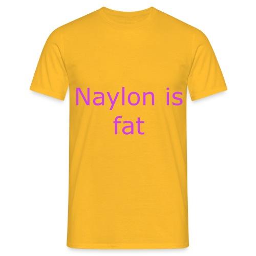 Naylon is fat - Men's T-Shirt