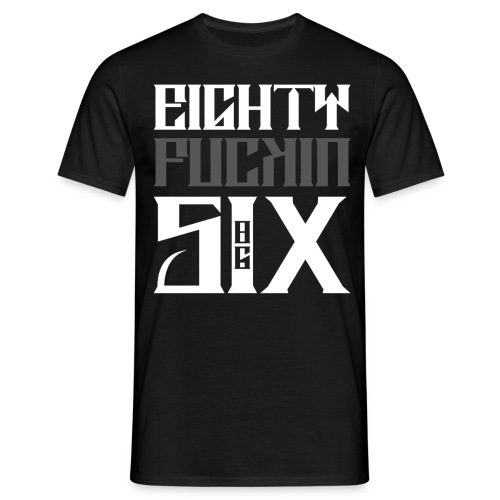 Eighty ****in Six - Männer T-Shirt