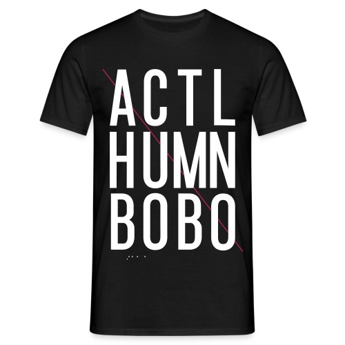 ACTL HUMN BOBO sihrt - Men's T-Shirt
