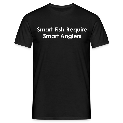 Smart Fish Require Smart Anglers - Men's T-Shirt