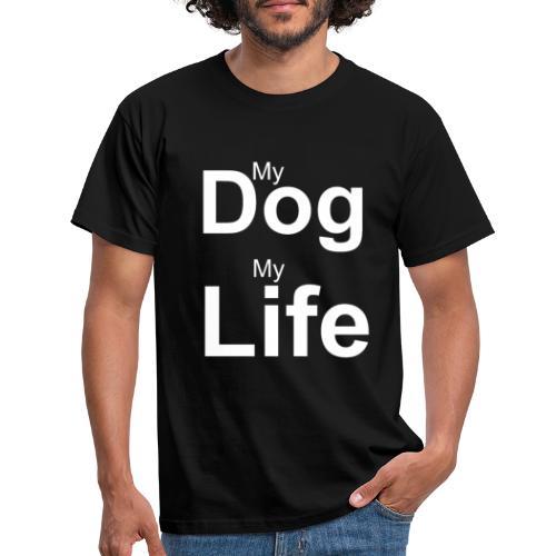 My Dog, My Life - Männer T-Shirt