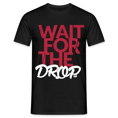 Wait for the Drop - Party - Männer T-Shirt