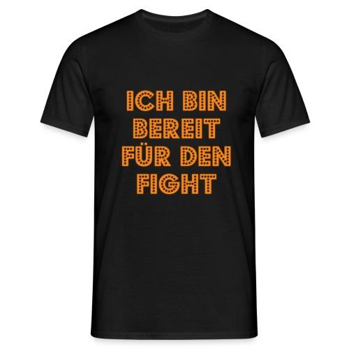 ich bin bereit für den fight - Männer T-Shirt