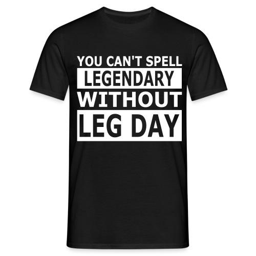 Cant Spell Legendary Without Leg Day - Männer T-Shirt