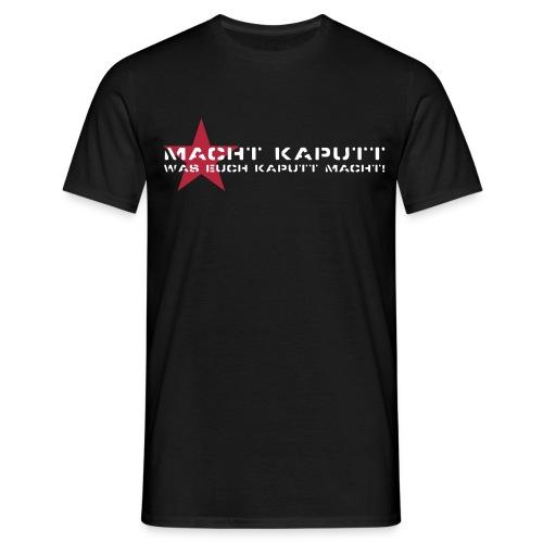 Macht kaputt - Männer T-Shirt