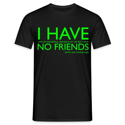 i have no friends - Men's T-Shirt