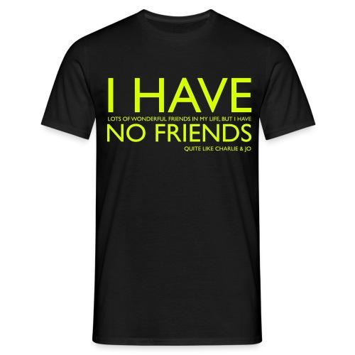 i have no friends - Men's T-Shirt