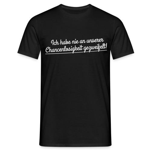 Zitat ich habe nie an unserer Chancenlosigkeit - Männer T-Shirt