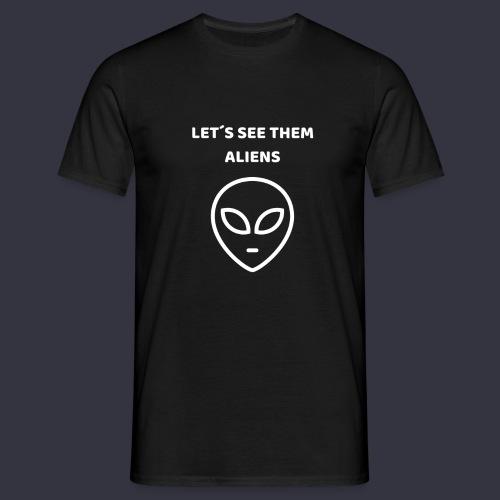 LET´S SEE THEM ALIENS - Männer T-Shirt
