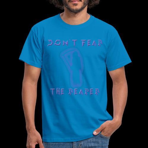 Don t Fear The Reaper - Men's T-Shirt