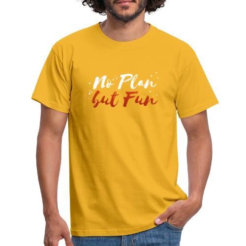 No Plan but Fun T-Shirt - Männer T-Shirt
