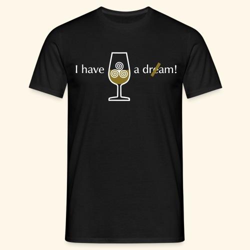 I have a dre(a)m! - Männer T-Shirt