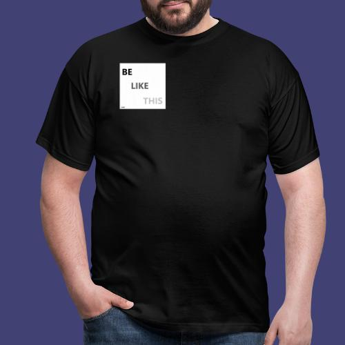 Be Like This - Camiseta hombre