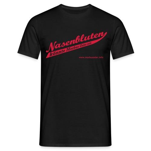 Nasenbluten - Männer T-Shirt