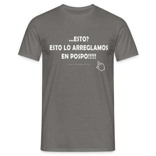 Esto lo arreglamos en la pospo - Camiseta hombre