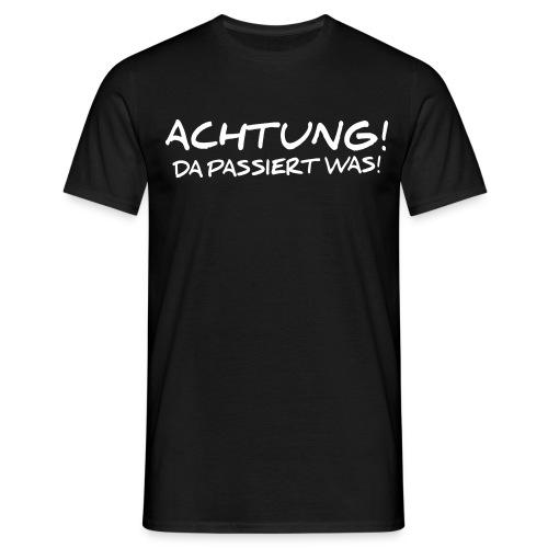Achtung! Da passiert was! - Männer T-Shirt
