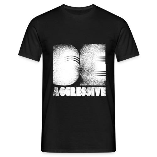 'BE AGGRESSIVE' Fitness, Workout, Gym - Männer T-Shirt