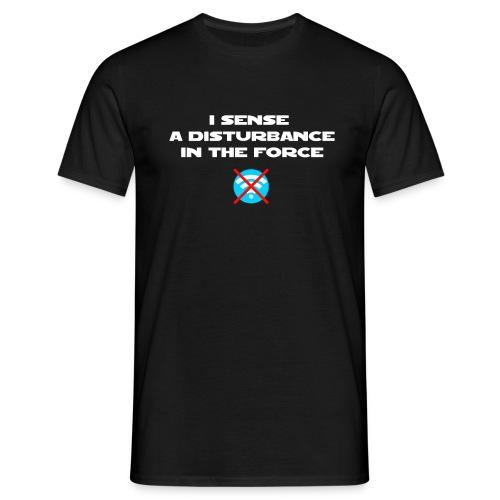 I Sense a Disturbance in the Force T-Shirt - Maglietta da uomo