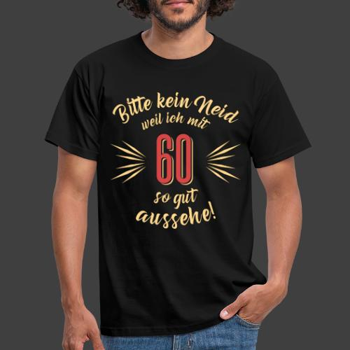 Geburtstag 60 - Bitte kein Neid - Rahmenlos T - Männer T-Shirt